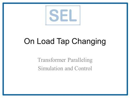 On Load Tap Changing Transformer Paralleling Simulation and Control.