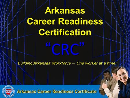 "Arkansas Career Readiness Certification ""CRC"" Building Arkansas' Workforce — One worker at a time! Building Arkansas' Workforce — One worker at a time!"