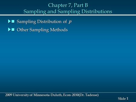 1 1 Slide 2009 University of Minnesota-Duluth, Econ-2030(Dr. Tadesse) Chapter 7, Part B Sampling and Sampling Distributions Other Sampling Methods Other.