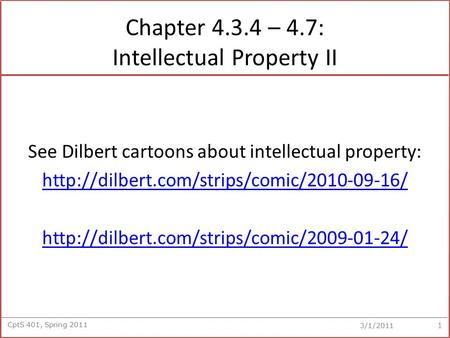 CptS 401, Spring 2011 3/1/2011 Chapter 4.3.4 – 4.7: Intellectual Property II See Dilbert cartoons about intellectual property: