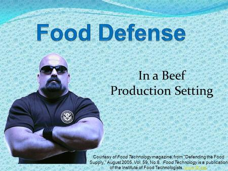 In a Beef Production Setting Courtesy of Food Technology magazine, from Defending the Food Supply, August 2005, Vol. 59, No.8. Food Technology is a publication.