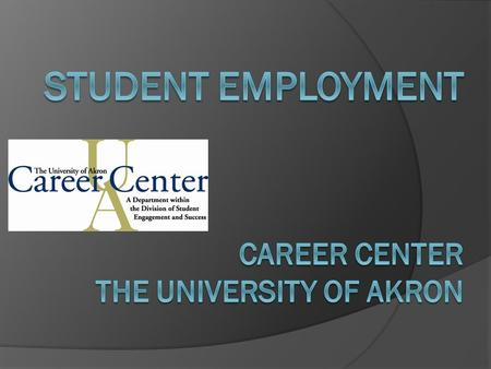 Student Employment  Located in the Career Center  Simmons Hall, Rm. 301 Office Hours (Fall and Spring) Monday - Friday 8am-5pm Tuesday & Wednesday 8am-6pm.