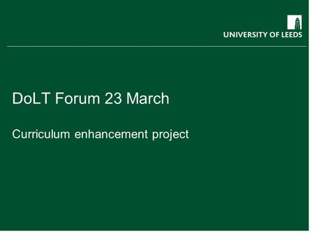 DoLT Forum 23 March Curriculum enhancement project.