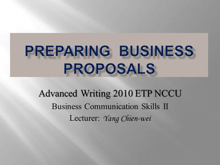 Advanced Writing 2010 ETP NCCU Business Communication Skills II Lecturer: Yang Chien-wei.