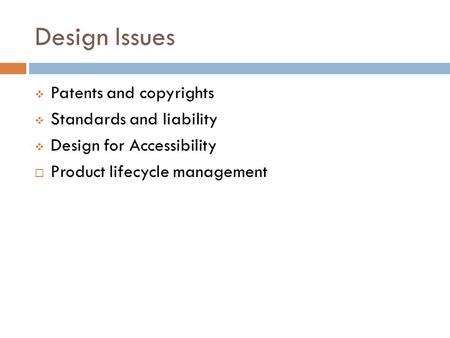 Design Issues  Patents and copyrights  Standards and liability  Design for Accessibility  Product lifecycle management.