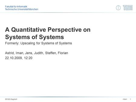 Fakultät für Informatik Technische Universität München A Quantitative Perspective on Systems of Systems Formerly: Upscaling for Systems of Systems Astrid,