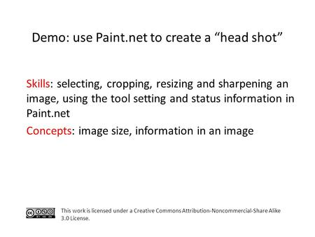 Skills: selecting, cropping, resizing and sharpening an image, using the tool setting and status information in Paint.net Concepts: image size, information.