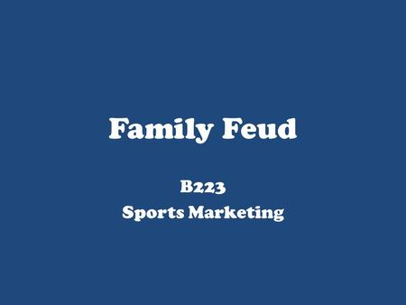 Family Feud B223 Sports Marketing. Famous Families TriangleThe Flintstones SquareThe Jetsons StarThe Munsters MoonThe Simpsons DiamondThe Taylors CircleThe.