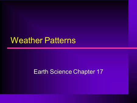 Weather Patterns Earth Science Chapter 17.