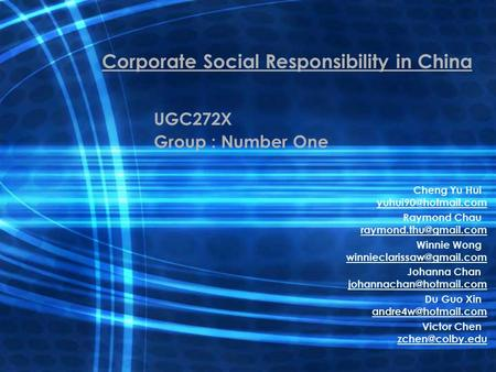 Corporate Social Responsibility in China UGC272X Group : Number One Cheng Yu Hui Raymond Chau Winnie Wong