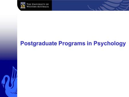 "Postgraduate Programs in Psychology. Programs in 2012 PhD program I/O –MPsych and MPsych/PhD Clinical Neuropsychology –MPsych/PhD (and ""track"" in new."