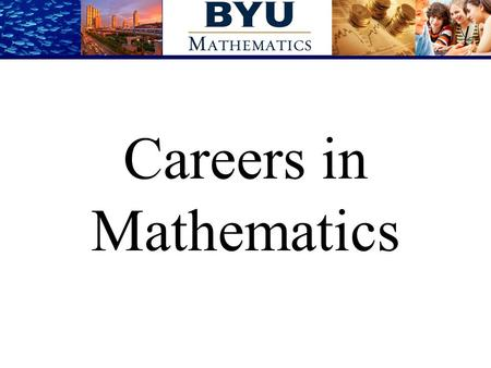 Careers in Mathematics. What can you do with a math degree?