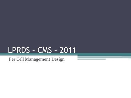 LPRDS – CMS – 2011 Per Cell Management Design. Presentation Outline Introduction <strong>Project</strong> Goals One Board Per Pack ESS Controller Board System Communication.