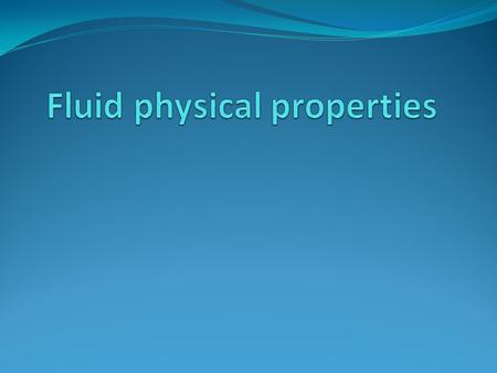 Fluid physical properties