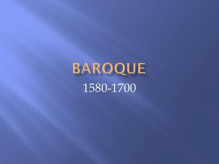 "1580-1700.  Baroque is derived from the Italian word ""barocco"" which means ""misshapen pearl.""  rejected the classical styles of the Renassiance.  Art."