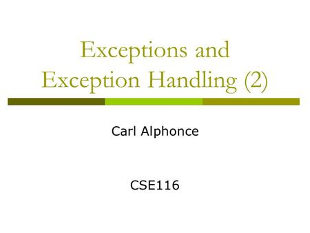 Exceptions and Exception Handling (2) Carl Alphonce CSE116.
