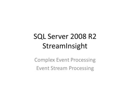 SQL Server 2008 R2 StreamInsight Complex Event Processing Event Stream Processing.