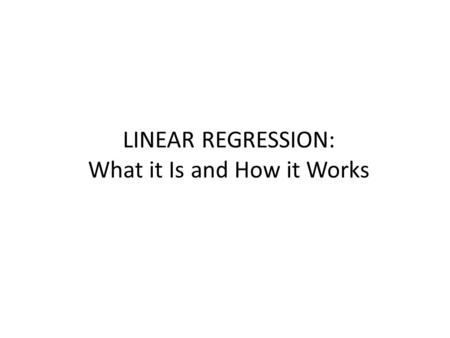 LINEAR REGRESSION: What it Is and How it Works. Overview What is Bivariate Linear Regression? The Regression Equation How It's Based on r.