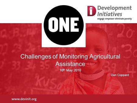 Challenges of Monitoring Agricultural Assistance 10 th May 2010 Dan Coppard.