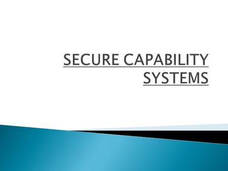  Introduction  Fundamentals  Capability Security  Challenges in Secure Capability Systems  Revoking Capabilities  Conclusion.