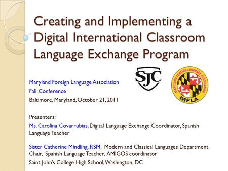 Creating and Implementing a Digital International Classroom Language Exchange Program Maryland Foreign Language Association Fall Conference Baltimore,