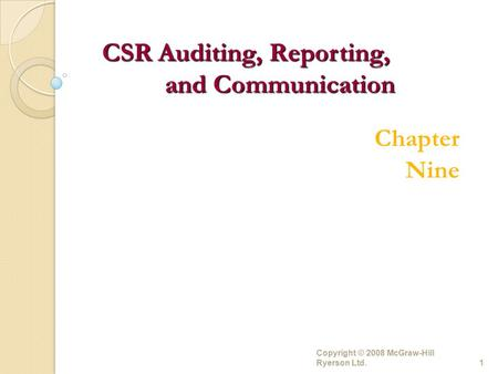 Copyright © 2008 McGraw-Hill Ryerson Ltd.1 Chapter Nine CSR Auditing, Reporting, and Communication.