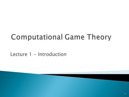 Lecture 1 - Introduction 1.  Introduction to Game Theory  Basic Game Theory Examples  Strategic Games  More Game Theory Examples  Equilibrium  Mixed.
