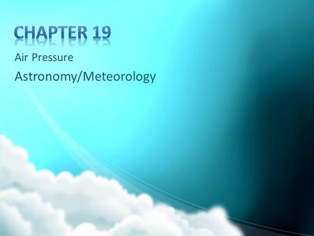 Air Pressure Astronomy/Meteorology. Air Pressure Defined – Pressure exerted by the weight of the air above – Exerted in all direction –