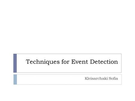 Techniques for Event Detection Kleisarchaki Sofia.