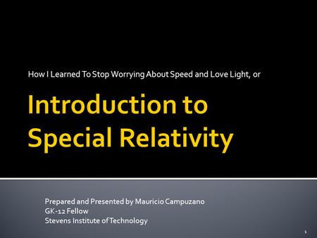 How I Learned To Stop Worrying About Speed and Love Light, or Prepared and Presented by Mauricio Campuzano GK-12 Fellow Stevens Institute of Technology.