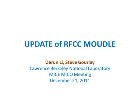UPDATE of RFCC MOUDLE Derun Li, Steve Gourlay Lawrence Berkeley National Laboratory MICE MICO Meeting December 21, 2011.