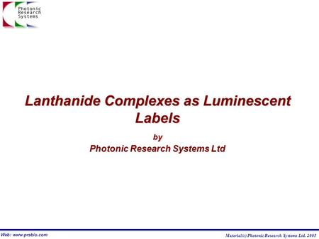 Lanthanide Complexes as Luminescent Labelsby Photonic Research Systems Ltd Web: www.prsbio.com Material(c) Photonic Research Systems Ltd. 2005.