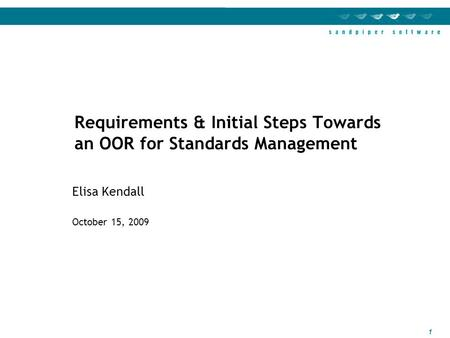 1 Elisa Kendall October 15, 2009 Requirements & Initial Steps Towards an OOR for Standards Management.