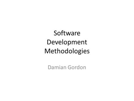 Software Development Methodologies Damian Gordon.