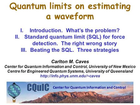 Quantum limits on estimating a waveform I.Introduction. What's the problem? II.Standard quantum limit (SQL) for force detection. The right wrong story.