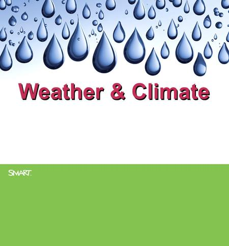 Weather & Climate. As a class, brainstorm the meanings of the words weather and climate and some examples of both. Write down your responses in the space.