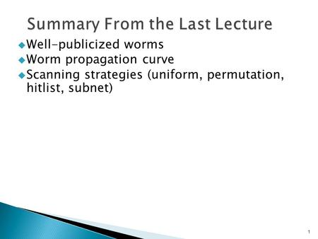  Well-publicized worms  Worm propagation curve  Scanning strategies (uniform, permutation, hitlist, subnet) 1.
