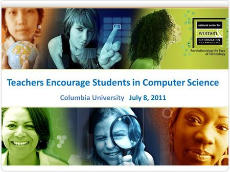Teachers Encourage Students in Computer Science Columbia University July 8, 2011 1.
