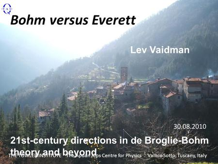Bohm versus Everett 21st-century directions in de Broglie-Bohm theory and beyond THE TOWLER INSTITUTE The Apuan Alps Centre for Physics Vallico Sotto,