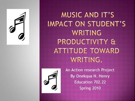 An Action research Project By Onekqua N. Henry Education 702.22 Spring 2010.