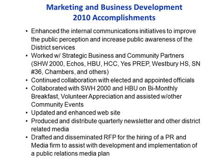Marketing and Business Development 2010 Accomplishments Enhanced the internal communications initiatives to improve the public perception and increase.