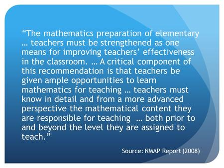 """The mathematics preparation of elementary … teachers must be strengthened as one means for improving teachers' effectiveness in the classroom. … A critical."