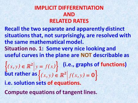 IMPLICIT DIFFERENTIATION AND RELATED RATES Recall the two separate and apparently distinct situations that, not surprisingly, are resolved with the same.