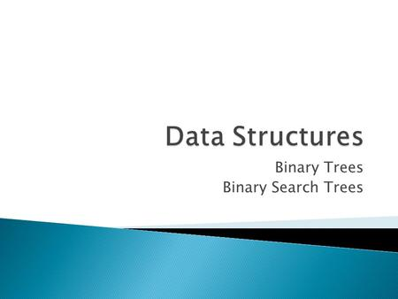 Binary Trees Binary Search Trees.  Not included in the.NET Framework  Data stored in a non-linear fashion  BST imposes rules on how the data in the.