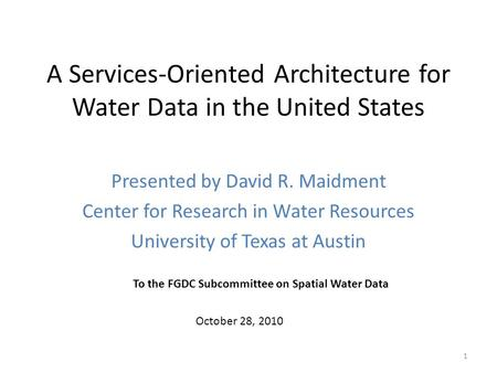 A Services-Oriented Architecture for Water Data in the United States Presented by David R. Maidment Center for Research in Water Resources University of.