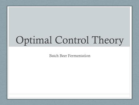 Optimal Control Theory Batch Beer Fermentation. General Case Min/max.