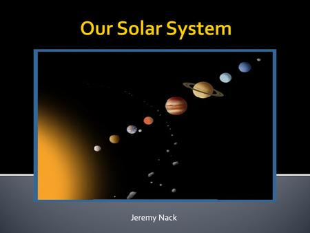 Our Solar System Jeremy Nack.