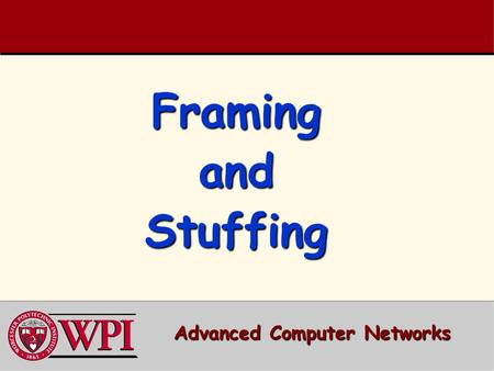 Framing and Stuffing Advanced Computer Networks. Framing & Stuffing Outline  Synchronous vs Asynchronous Transmissions  Asynchronous Character Transmissions.
