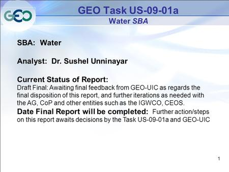 1 GEO Task US-09-01a Water SBA SBA: Water Analyst: Dr. Sushel Unninayar Current Status of Report: Draft Final: Awaiting final feedback from GEO-UIC as.