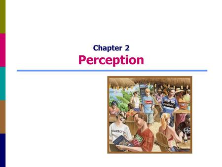 Chapter 2 Perception. 2-2 Sensation and Perception Sensation is the immediate response of our sensory receptors (eyes, ears, nose, mouth, and skin) to.